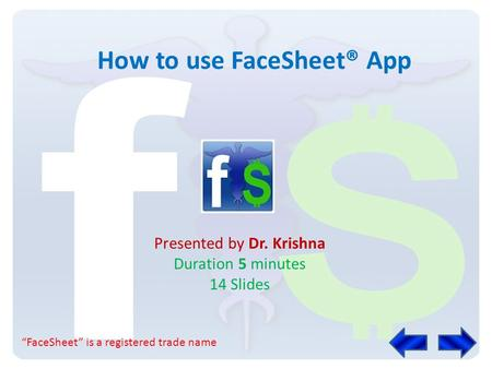 How to use FaceSheet® App Presented by Dr. Krishna Duration 5 minutes 14 Slides FaceSheet is a registered trade name.