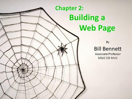 Chapter 2: Building a Building a Web Page Web Page By Bill Bennett Associate Professor MSJC CIS MVC.