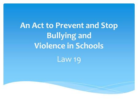 An Act to Prevent and Stop Bullying and Violence in Schools Law 19 No.