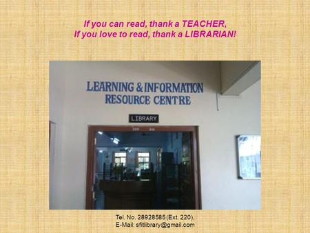 Tel. No. 28928585 (Ext. 220),   If you can read, thank a TEACHER, If you love to read, thank a LIBRARIAN!