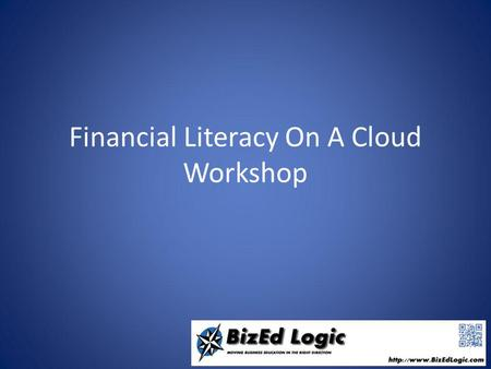 Financial Literacy On A Cloud Workshop. What is Financial Literacy? Financial literacy means having the knowledge, skills and confidence to make responsible.
