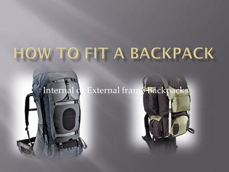 Internal or External frame Backpacks. Use cloth tape measure when measuring.