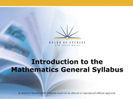 Introduction to the Mathematics General Syllabus © Board of Studies NSW. Material must not be altered or reproduced without approval.