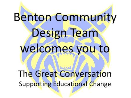 Benton Community Design Team welcomes you to The Great Conversation Supporting Educational Change.