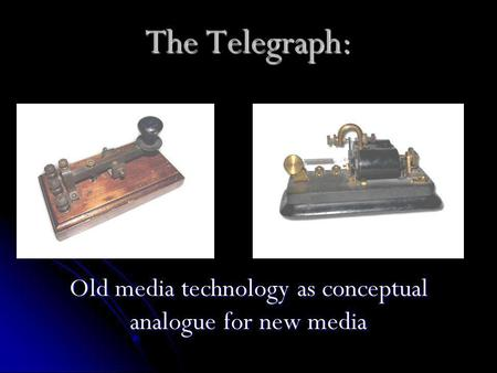The Telegraph: Old media technology as conceptual analogue for new media.