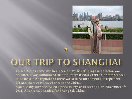 To see China some day had been on my list of things to do before….. So when it was announced that the International COPD Conference was to be held in Shanghai.