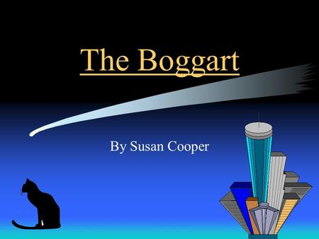 The Boggart By Susan Cooper Characters of the book Jessup Volnik is a very smart 10 year old boy, with brown hair and brown eyes. He loves to use computers.