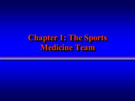 Chapter 1: The Sports Medicine Team. Sports Medicine Where Have We Been? Where Are We Now? Where Are We Going? Where Have We Been? Where Are We Now? Where.