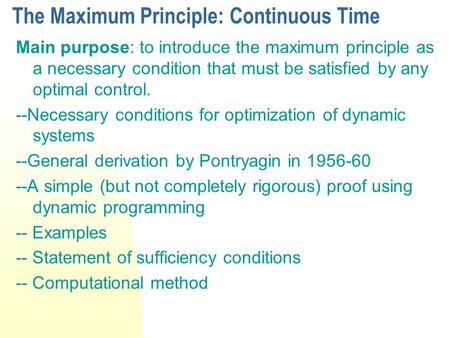 The Maximum Principle: Continuous Time Main purpose: to introduce the maximum principle as a necessary condition that must be satisfied by any optimal.