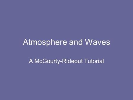 Atmosphere and Waves A McGourty-Rideout Tutorial.