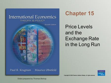 Slides prepared by Thomas Bishop Chapter 15 Price Levels and the Exchange Rate in the Long Run.