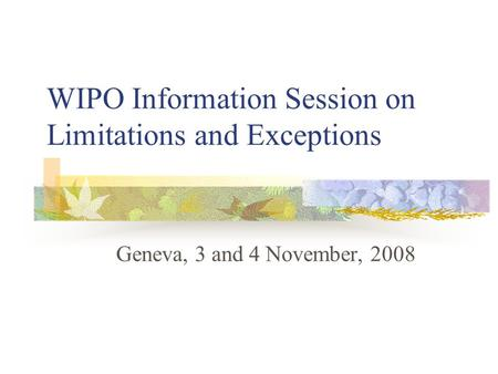 WIPO Information Session on Limitations and Exceptions Geneva, 3 and 4 November, 2008.