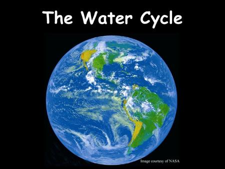 The Water Cycle. Water has been around for billions of years.