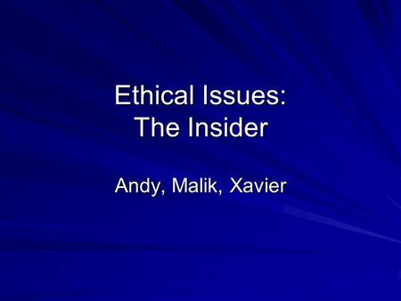 Ethical Issues: The Insider Andy, Malik, Xavier. Situation Tobacco company is enhancing nicotine addiction in cigarettes and covering up the truth about.