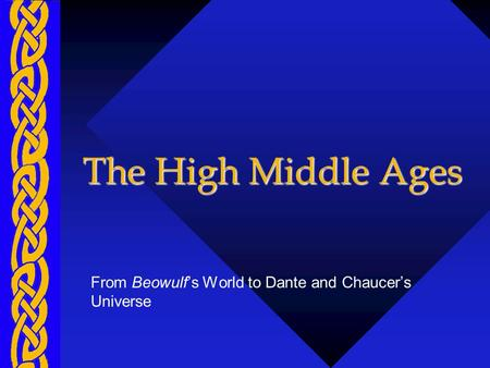 The High Middle Ages From Beowulfs World to Dante and Chaucers Universe.