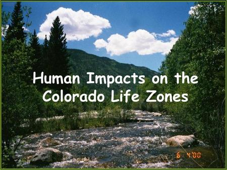 Human Impacts on the Colorado Life Zones Vocabulary 2) Ecology 1) Consequence - The result or effect of an action - The study of how living organisms.
