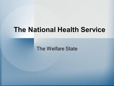 The National Health Service The Welfare State. The National Health Service We will learn: –What happened before the NHS was created The 5 stages leading.