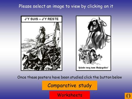 Please select an image to view by clicking on it JY SUIS – JY RESTE Comparative study Once these posters have been studied click the button below Worksheets.