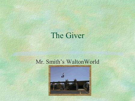 The Giver Mr. Smiths WaltonWorld. Benchmarks in the Giver Society §At age one, children get assigned to their families. Children also receive their names.