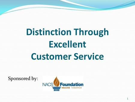Distinction Through Excellent Customer Service 1 Sponsored by: