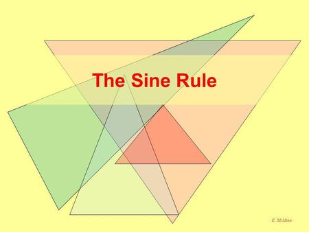 The Sine Rule C. McMinn. SOH/CAH/TOA can only be used for right-angled triangles. The Sine Rule can be used for any triangle: AB C a b c The sides are.