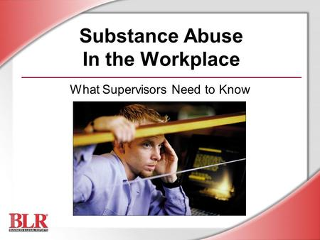 Substance Abuse In the Workplace What Supervisors Need to Know.