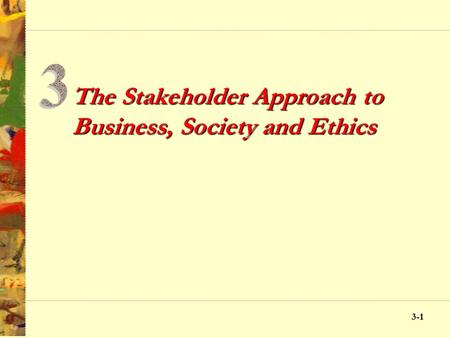The Stakeholder Approach to Business, Society and Ethics
