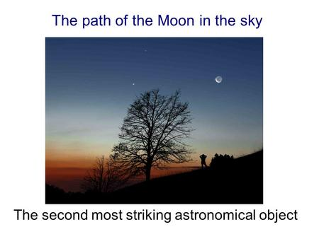 The path of the Moon in the sky The second most striking astronomical object.