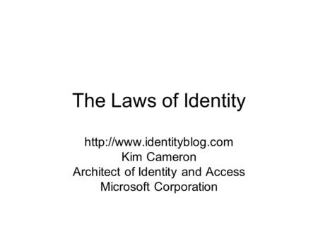 The Laws of Identity  Kim Cameron Architect of Identity and Access Microsoft Corporation.