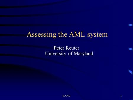 RAND1 Assessing the AML system Peter Reuter University of Maryland.