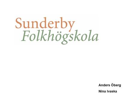 Anders Öberg Nina Ivaska. Sunderby folkhögskola welcome you to a serene setting with many possibilities! Here we offer conference facilities, hotel accommodation.