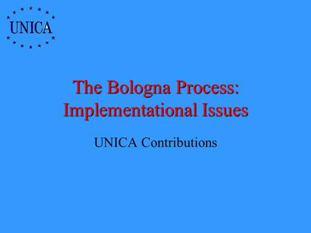 The Bologna Process: Implementational Issues UNICA Contributions.