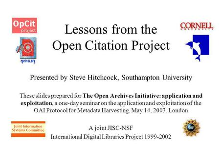 Lessons from the Open Citation Project Presented by Steve Hitchcock, Southampton University These slides prepared for The Open Archives Initiative: application.
