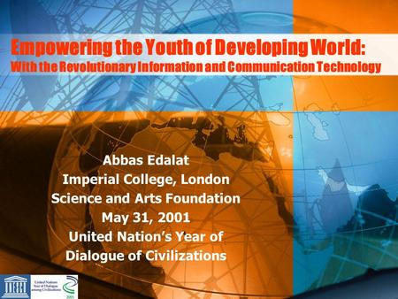 Empowering the Youth of Developing World: With the Revolutionary Information and Communication Technology Abbas Edalat Imperial College, London Science.