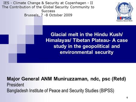1 Glacial melt in the Hindu Kush/ Himalayas/ Tibetan Plateau- A case study in the geopolitical and environmental security Major General ANM Muniruzzaman,