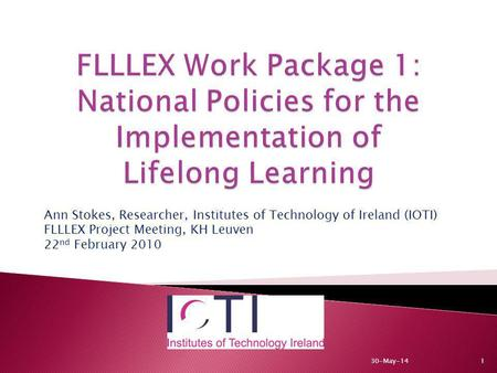 30-May-141 Ann Stokes, Researcher, Institutes of Technology of Ireland (IOTI) FLLLEX Project Meeting, KH Leuven 22 nd February 2010.