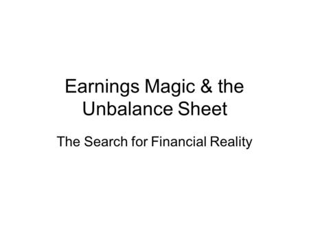 Earnings Magic & the Unbalance Sheet The Search for Financial Reality.