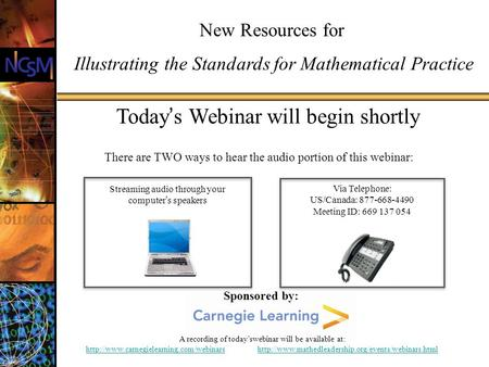 Todays Webinar will begin shortly New Resources for Illustrating the Standards for Mathematical Practice There are TWO ways to hear the audio portion of.