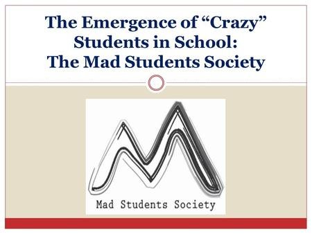 The Emergence of Crazy Students in School: The Mad Students Society.