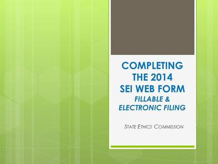COMPLETING THE 2014 SEI WEB FORM FILLABLE & ELECTRONIC FILING S TATE E THICS C OMMISSION.