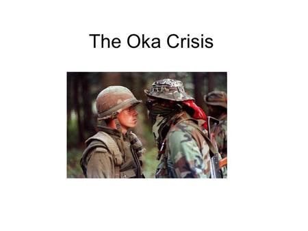 The Oka Crisis. Language Warning Historical Context While Quebec was looking into the idea of holding a new referendum on sovereignty, the Canadian First.