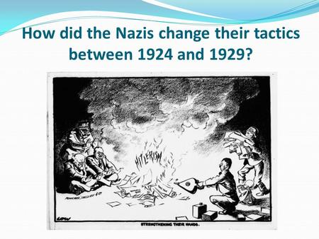 How did the Nazis change their tactics between 1924 and 1929?
