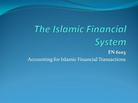 FN 6103 Accounting for Islamic Financial Transactions.