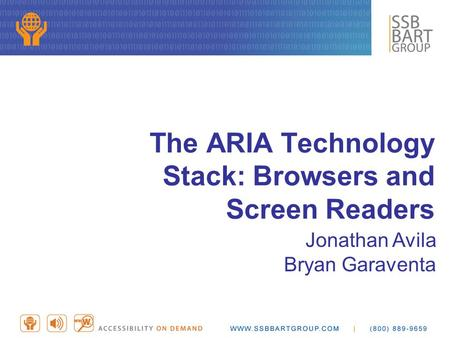 The ARIA Technology Stack: Browsers and Screen Readers Jonathan Avila Bryan Garaventa.
