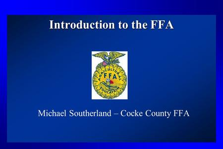 Introduction to the FFA Michael Southerland – Cocke County FFA.