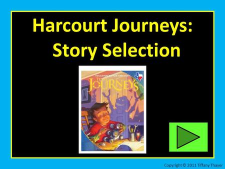 Harcourt Journeys: Story Selection Copyright © 2011 Tiffany Thayer.