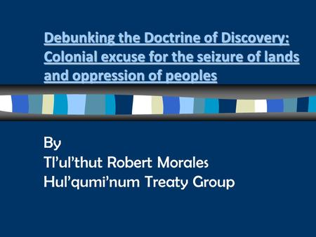 Debunking the Doctrine of Discovery: Colonial excuse for the seizure of lands and oppression of peoples Debunking the Doctrine of Discovery: Colonial excuse.