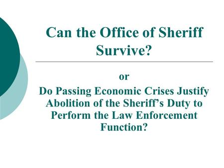 Can the Office of Sheriff Survive? or Do Passing Economic Crises Justify Abolition of the Sheriffs Duty to Perform the Law Enforcement Function?