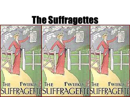 The Suffragettes Who were the Suffragettes? At the beginning of the 20 th century only men were allowed to vote in elections for Members of Parliament.