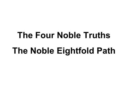 The Four Noble Truths The Noble Eightfold Path. The Dhammacakkappavattana Sutta The first discourse of the Buddha, to the Five Ascetics at the Isipatana.